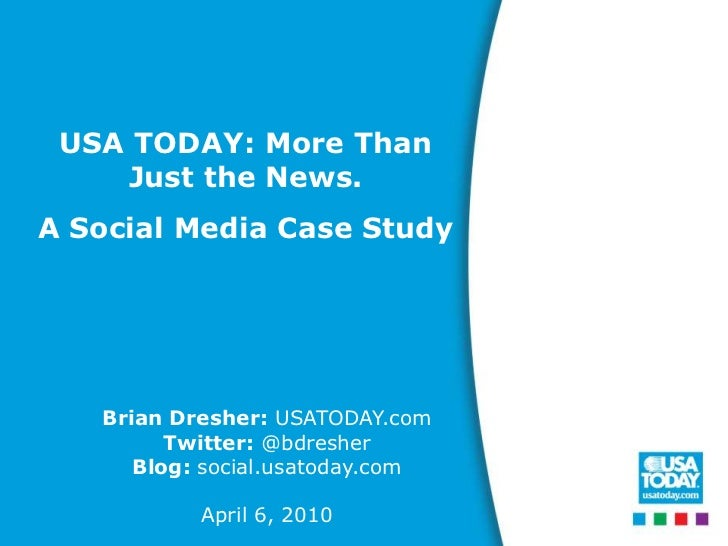 USA TODAY: More Than Just the News. <br />A Social Media Case Study<br />Brian Dresher: USATODAY.com<br />Twitter: @bdresh...