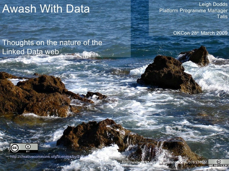 Awash With Data Thoughts on the nature of the  Linked Data web Leigh Dodds Platform Programme Manager Talis OKCon 28 th  M...