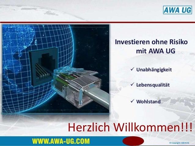 © Copyright AWA UGMit System zum Erfolg Herzlich Willkommen!!! Investieren ohne Risiko mit AWA UG  Unabhängigkeit  Leben...