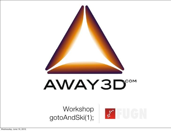Workshop                            gotoAndSki(1); Wednesday, June 16, 2010
