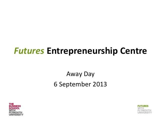 Futures Entrepreneurship Centre Away Day 6 September 2013