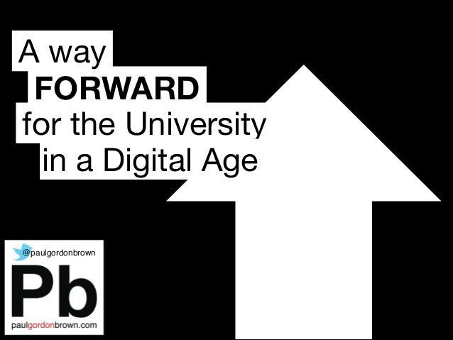 FORWARD A way for the University in a Digital Age @paulgordonbrown