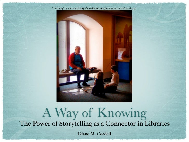 """Learning"" by dmcordell http://www.flickr.com/photos/dmcordell/6257184215/        A Way of KnowingThe Power of Storytelling..."