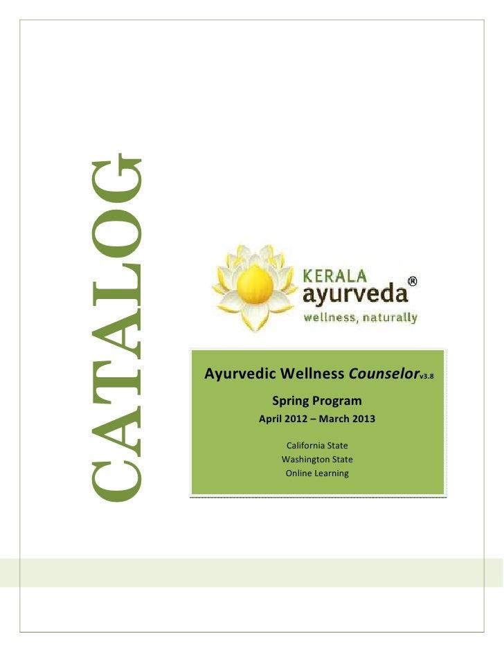 CATALOG          Ayurvedic Wellness Counselorv3.8                   Spring Program                 April 2012 – March 2013...