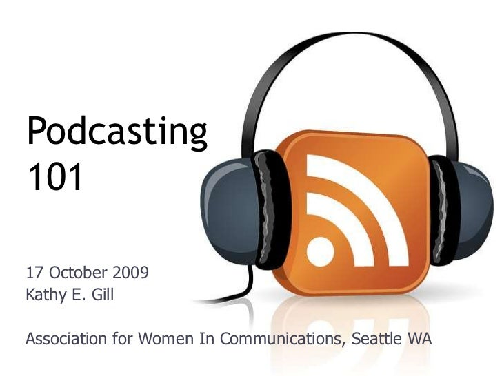 Podcasting101 <br />17 October 2009<br />Kathy E. Gill<br />Association for Women In Communications, Seattle WA<br />