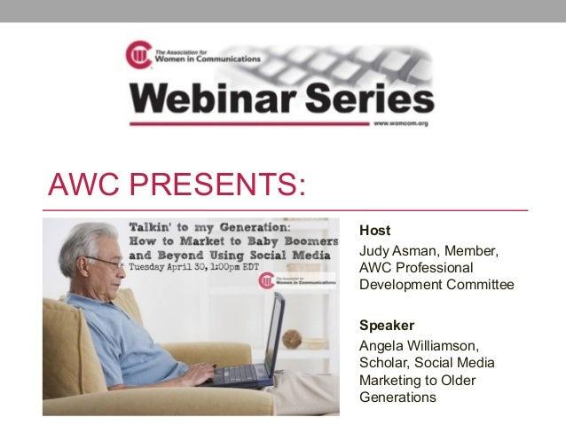 AWC PRESENTS:HostJudy Asman, Member,AWC ProfessionalDevelopment CommitteeSpeakerAngela Williamson,Scholar, Social MediaMar...
