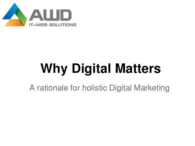 Why Digital MattersA rationale for holistic Digital Marketing
