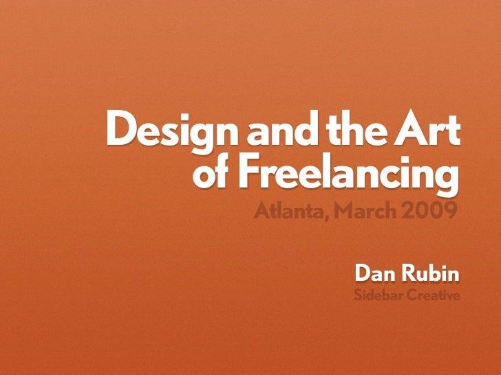 Design and the Art     of Freelancing        Atlanta, March 2009                  Dan Rubin                 Sidebar Creati...