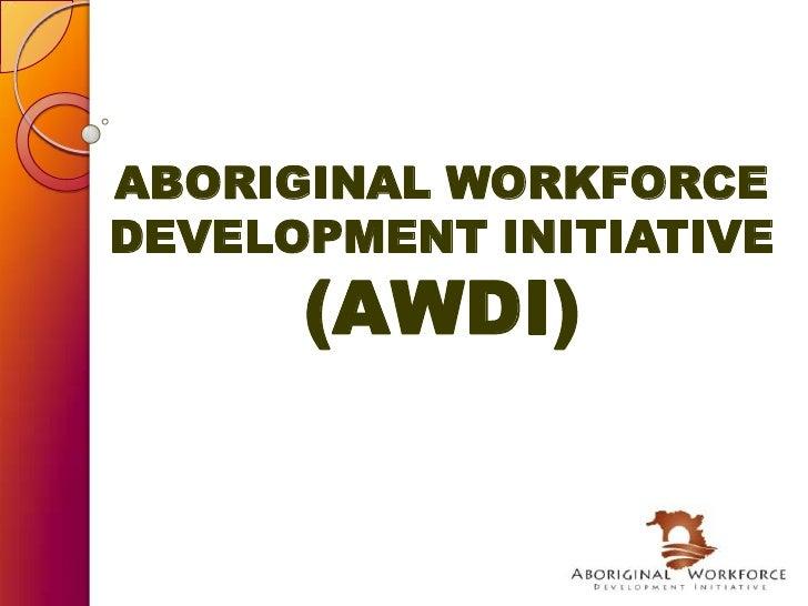 ABORIGINAL WORKFORCE DEVELOPMENT INITIATIVE(AWDI)<br />