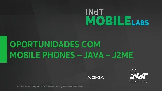 OPORTUNIDADES COM    MOBILE PHONES – JAVA – J2ME1    INdT Mobile Labs 2012 | 15-12-2012 Awdren Fontão @awdren #indtmobilel...