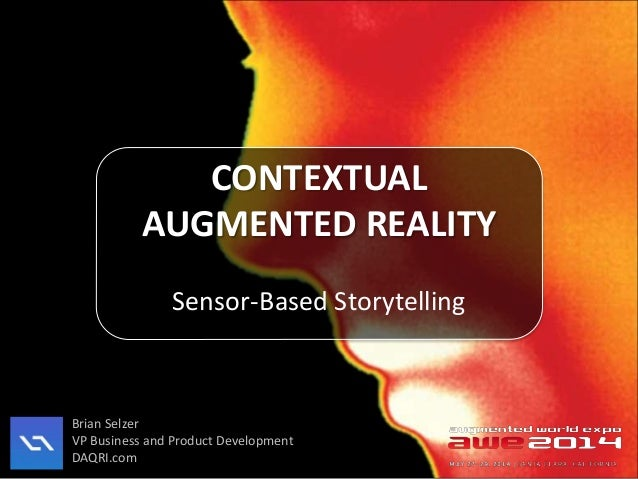CONTEXTUAL AUGMENTED REALITY Brian Selzer VP Business and Product Development DAQRI.com Sensor-Based Storytelling