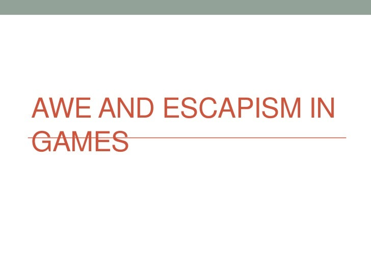 Awe and escapism in games