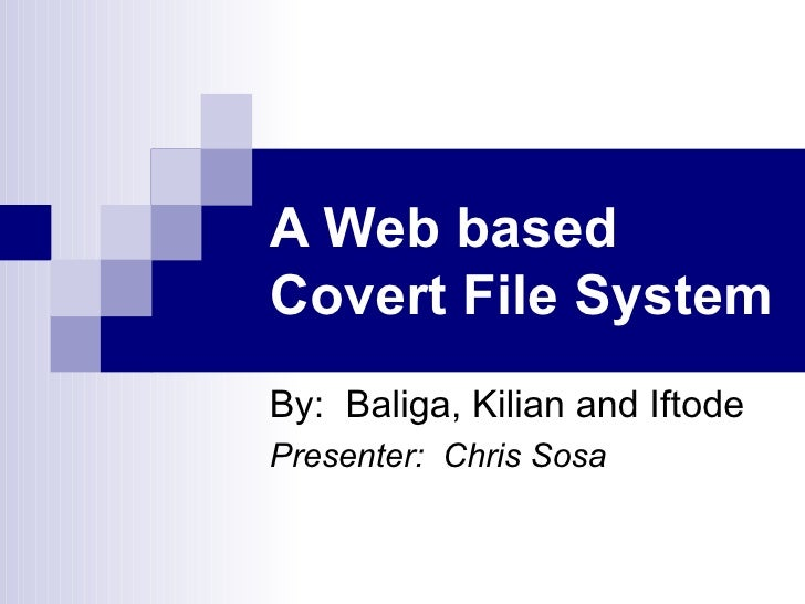 A Web based Covert File System By:  Baliga, Kilian and Iftode Presenter:  Chris Sosa