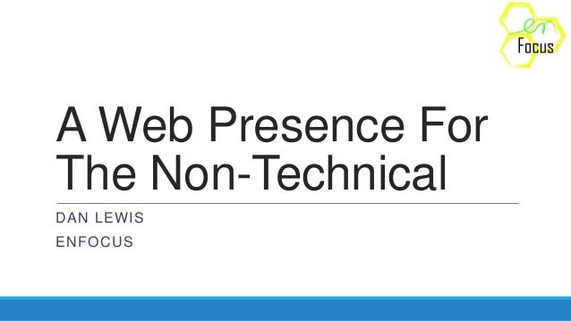 A Web Presence For The Non-Technical DAN LEWIS ENFOCUS