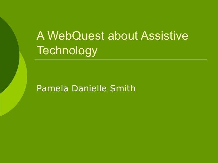 A web quest about assistive technology powerpoint pamela_danielle_smith