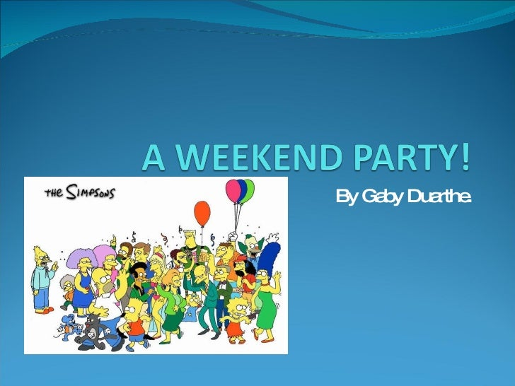 A Weekend Party!