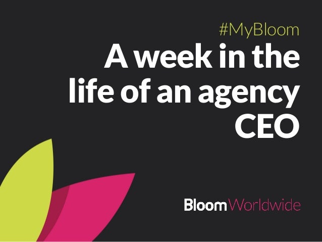 A week in the life of an agency CEO #MyBloom