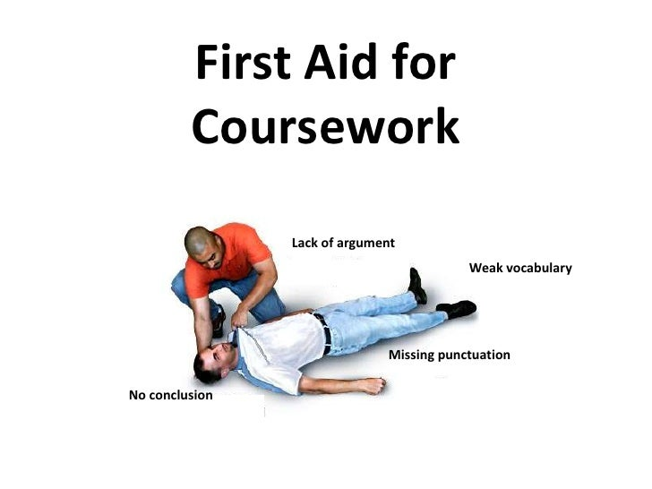 First Aid for Coursework<br />Lack of argument<br />Weak vocabulary<br />Missing punctuation<br />No conclusion<br />