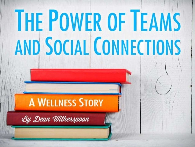 The power of teams and social connections a wellness story