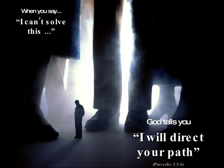 """When you say... """" I can't solve this ..."""" God tells you """" I will direct your path"""" (Proverbs 3:5-6)"""