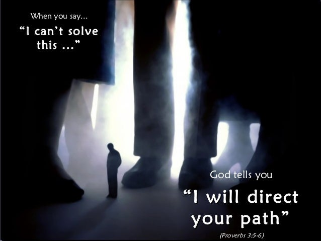 """When you say...""""I can't solve   this ...""""                       God tells you                    """" I will direct          ..."""