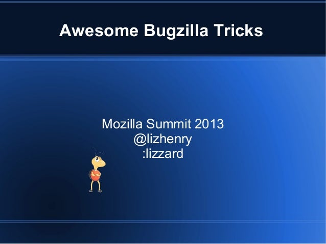 Awesome Bugzilla Tricks Mozilla Summit 2013 @lizhenry :lizzard
