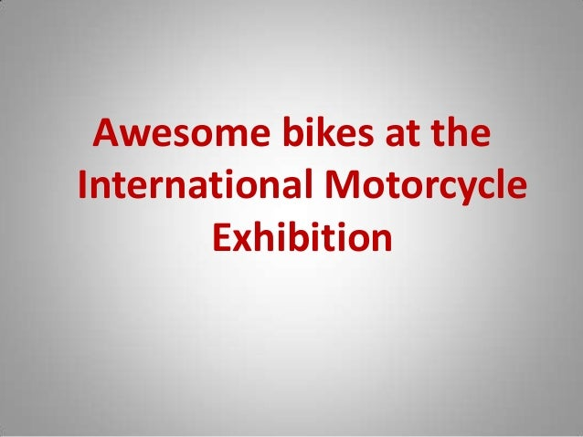 Awesome bikes at the International Motorcycle Exhibition