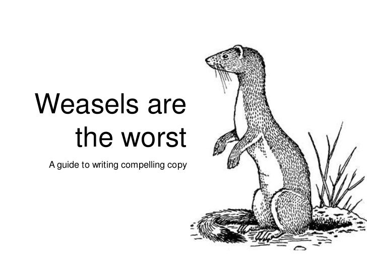 Weasels are  the worst A guide to writing compelling copy