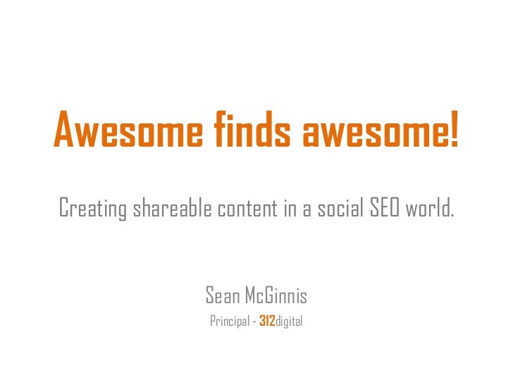 Awesome finds awesome!Creating shareable content in a social SEO world.                  Sean McGinnis                  Pr...