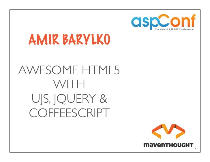 AMIR BARYLKOAWESOME HTML5      WITH UJS, JQUERY & COFFEESCRIPT