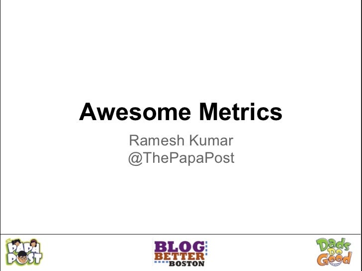 Awesome Metrics   Ramesh Kumar   @ThePapaPost