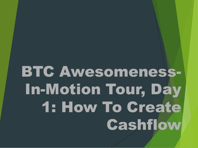 BTC Awesomeness- In-Motion Tour, Day 1: How To Create Cashflow