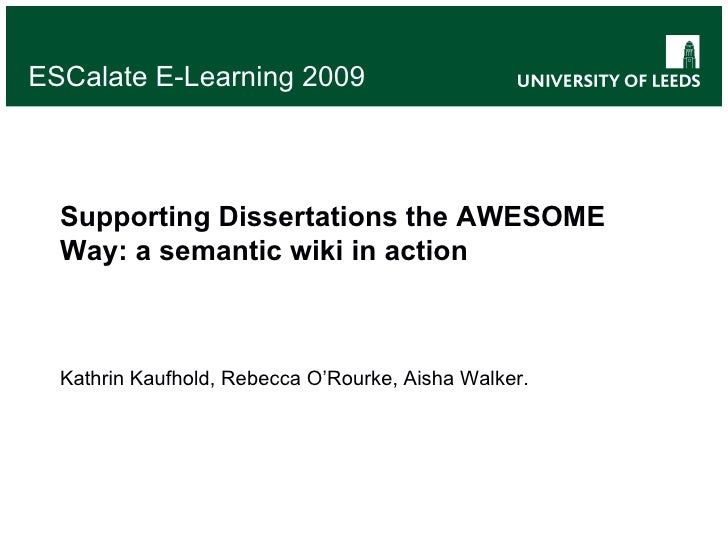 ESCalate E-Learning 2009 Supporting Dissertations the AWESOME Way: a semantic wiki in action Kathrin Kaufhold, Rebecca O'R...