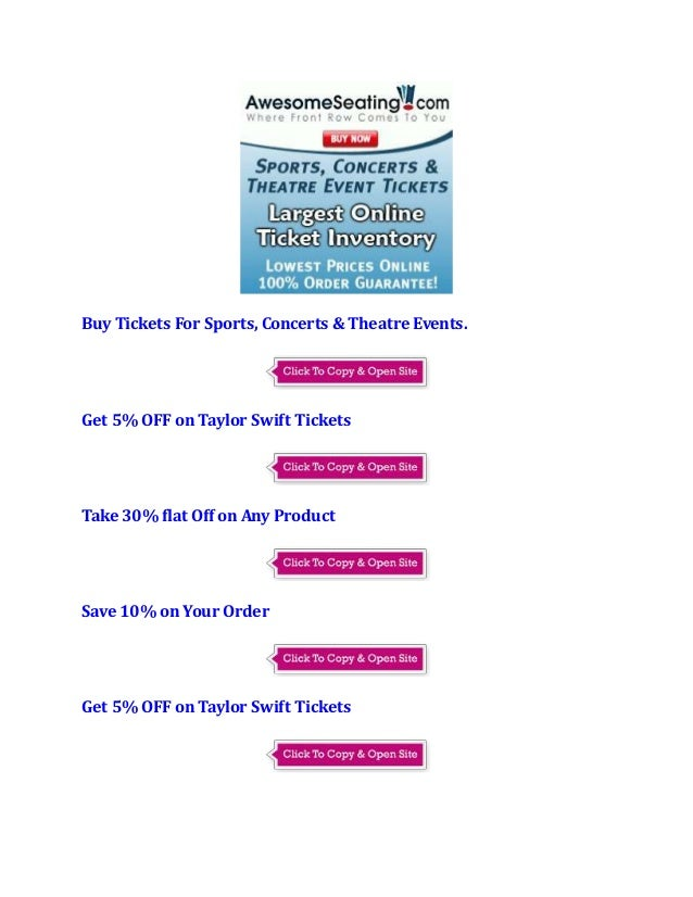 Buy Tickets For Sports, Concerts & Theatre Events. Get 5% OFF on Taylor Swift Tickets Take 30% flat Off on Any Product Sav...