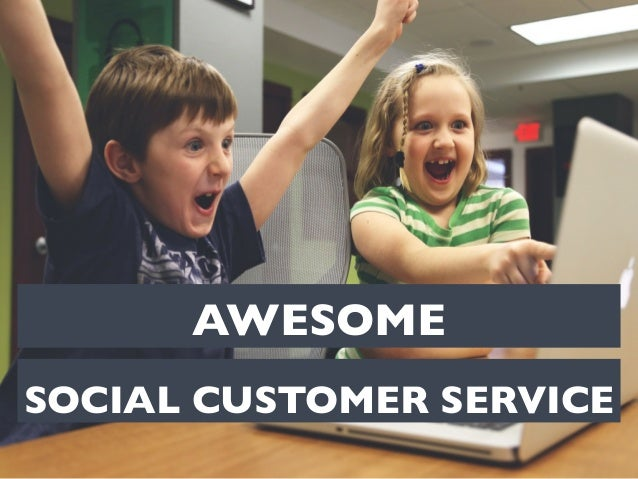 AWESOME  SOCIAL CUSTOMER SERVICE