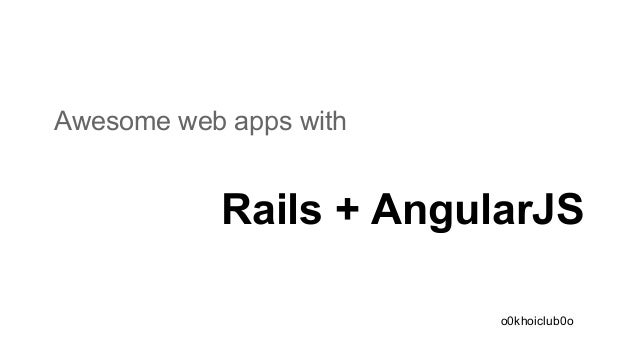 Awesome web apps with rails + angular js