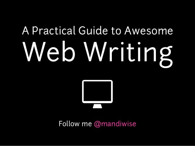 A Practical Guide to AwesomeWeb Writing      Follow me @mandiwise