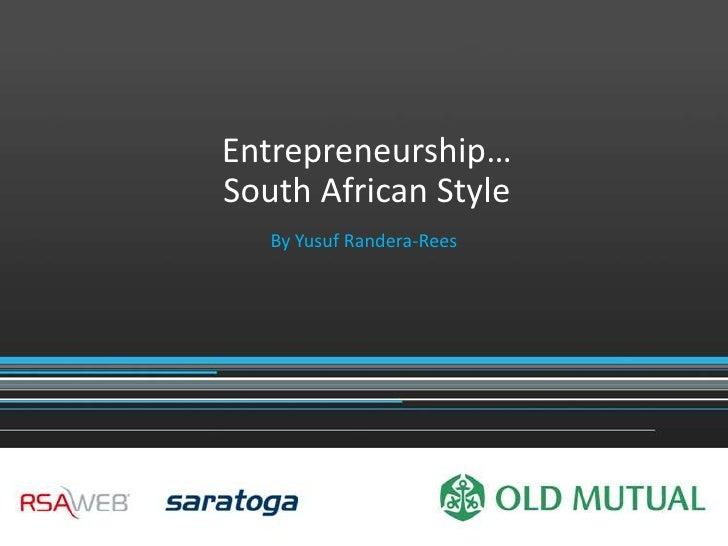 Entrepreneurship…South African Style   By Yusuf Randera-Rees