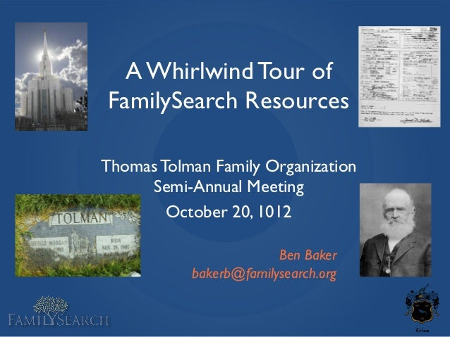 A Whirlwind Tour ofFamilySearch ResourcesThomas Tolman Family Organization     Semi-Annual Meeting        October 20, 1012...