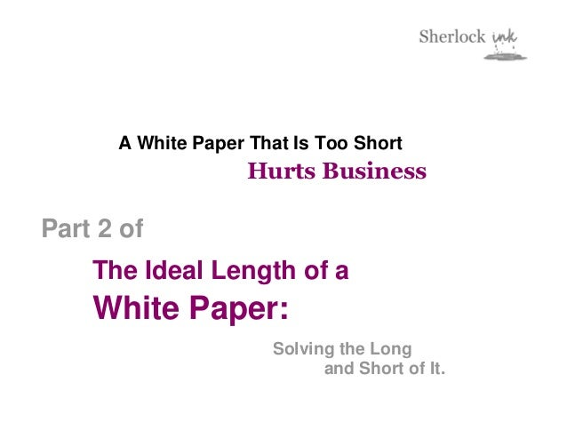 A White Paper That Is Too Short                    Hurts BusinessPart 2 of    The Ideal Length of a    White Paper:       ...