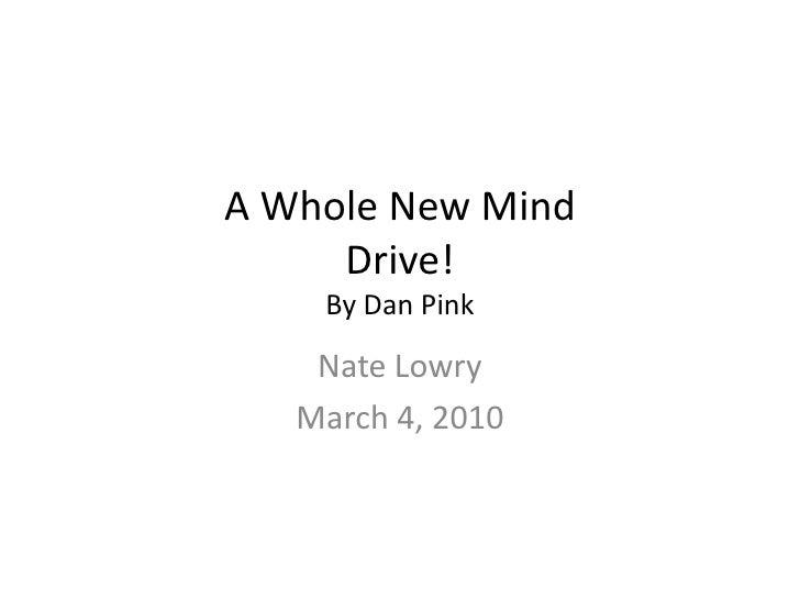 A Whole New MindDrive!By Dan Pink<br />Nate Lowry<br />March 4, 2010<br />