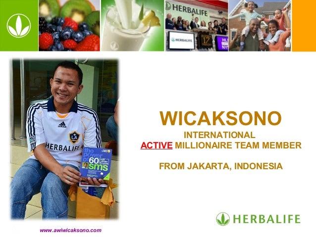 www.awiwicaksono.com WICAKSONO INTERNATIONAL ACTIVE MILLIONAIRE TEAM MEMBER FROM JAKARTA, INDONESIA