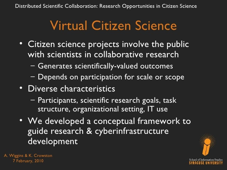 Virtual Citizen Science <ul><li>Citizen science projects involve the public with scientists in collaborative research </li...