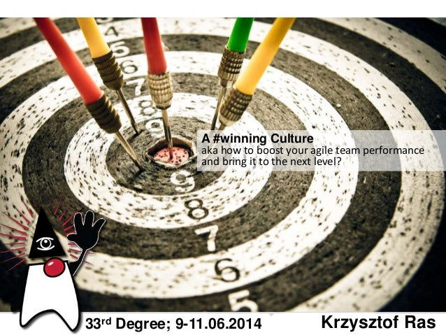 A #winning Culture aka how to boost your agile team performance and bring it to the next level? Krzysztof Ras33rd Degree; ...