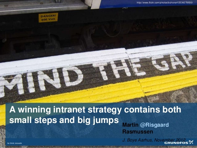 http://www.flickr.com/photos/buhsnarf/2534278930/A winning intranet strategy contains bothsmall steps and big jumps Martin...