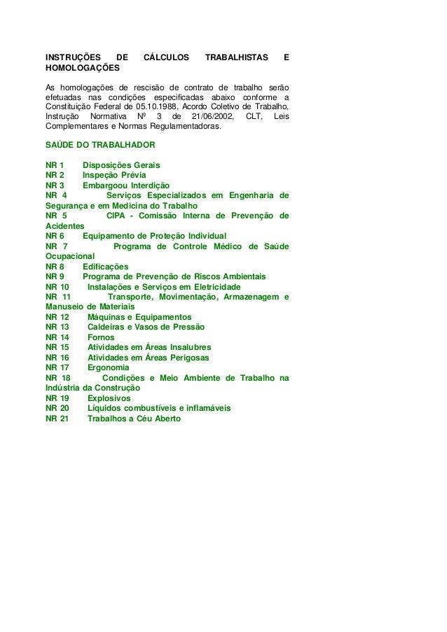 INSTRUÇÕES DE CÁLCULOS TRABALHISTAS E HOMOLOGAÇÕES As homologações de rescisão de contrato de trabalho serão efetuadas nas...