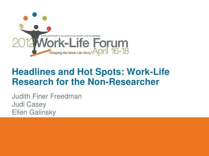 Headlines and Hot Spots: Work-LifeResearch for the Non-ResearcherJudith Finer FreedmanJudi CaseyEllen Galinsky
