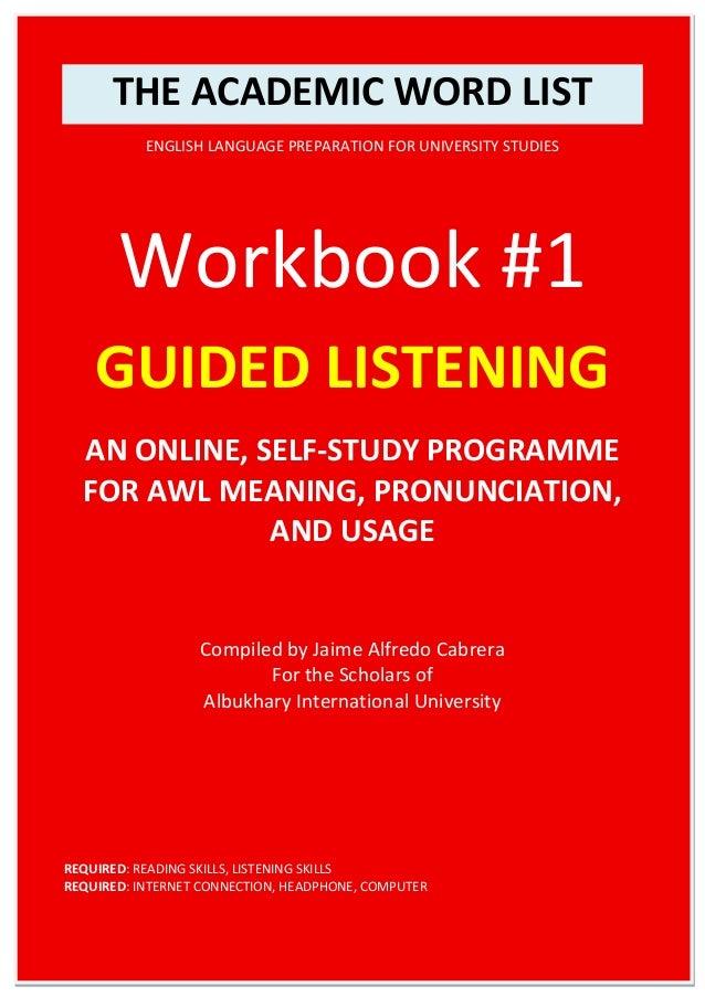 THE ACADEMIC WORD LIST ENGLISH LANGUAGE PREPARATION FOR UNIVERSITY STUDIES Workbook #1 GUIDED LISTENING AN ONLINE, SELF-ST...