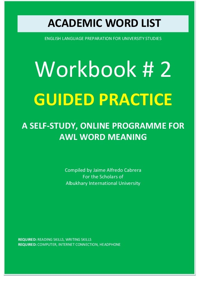 ACADEMIC WORD LIST ENGLISH LANGUAGE PREPARATION FOR UNIVERSITY STUDIES Workbook # 2 GUIDED PRACTICE A SELF-STUDY, ONLINE P...