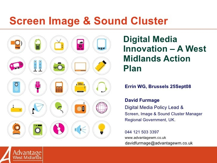 Screen Image & Sound Cluster Digital Media Innovation – A West Midlands Action Plan Errin WG, Brussels 25Sept08 David Furm...